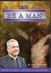 Be A Man DVD - Fr. Larry Richards - EWTN DVD Video Series - 2 DVD Set - 2.5 Hours