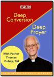 Deep Conversion Deep Prayer DVD Set - 6.5 Hours - Fr. Thomas Dubay - EWTN Television Series