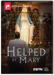 Helped By Mary DVD Video Documentary - 30 min. - As Seen on EWTN
