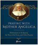 Praying with Mother Angelica Meditations on The Rosary , The Way of the Cross & Other Prayers - Hardcover Book - pp 128