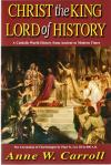 Christ the King Lord of History - Softcover Book - Anne W Carroll