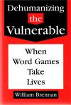 Dehumanizing the Vulnerable - Softcover Book - William Brennan