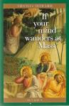 If Your Mind Ever Wanders at Mass - Softcover Book - Dr Thomas Howard