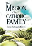 Mission of the Catholic Family - soft - pp 80 - (Rick Sarkisian, Ph.D.)