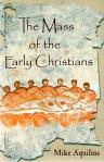 Mass of the Early Christians - Softcover Book - Mike Aquilina