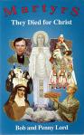 Martyrs They Died For Christ - Softcover Book - Bob and Penny Lord