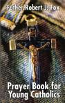 Prayer Book For Young Catholic - Softcover Book - Fr Robert J Fox