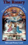 The Rosary - Life of Jesus & Mary - Softcover Book - Bob & Penny Lord