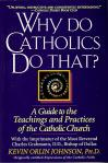Why Do Catholics Do That - Softcover Book - Dr Kevin Johnson