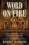 Word on Fire Proclaiming the Power of Christ  - Fr. Robert Barron - Softcover - pp 225