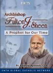 Archbishop Fulton J. Sheen A Prophet For Our Time DVD Set - 6 Hours - Fr. Andrew Apostoli, CFR