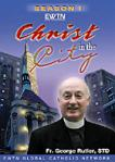 Christ in the City DVD Video Set - Season 1 - Fr George Rutler - EWTN Video Series