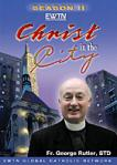 Christ in the City DVD Video Set - Season 2 - Fr George Rutler - EWTN Video Series