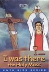 I Was There The Holy Mass DVD Video - Childrens Animated - As Seen on EWTN